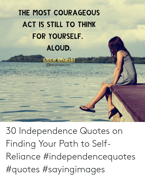 self: 30 Independence Quotes on Finding Your Path to Self-Reliance #independencequotes #quotes #sayingimages