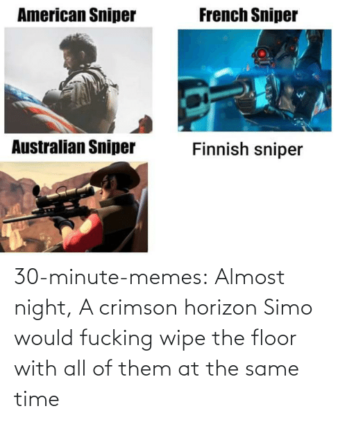 visual: 30-minute-memes:  Almost night, A crimson horizon  Simo would fucking wipe the floor with all of them at the same time