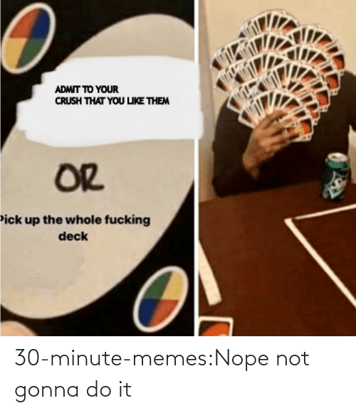 minute: 30-minute-memes:Nope not gonna do it