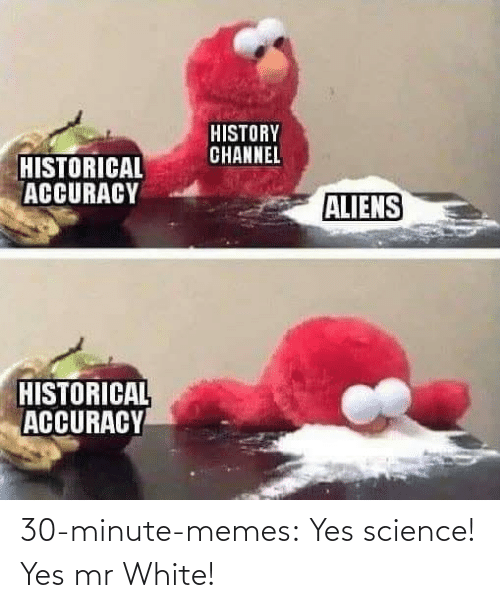 minute: 30-minute-memes:  Yes science! Yes mr White!