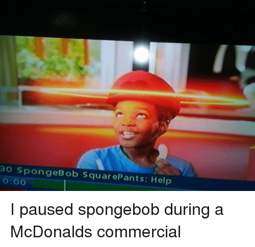 McDonalds, SpongeBob, and Help: 30 SpongeBob SquarePants: Help  0:00 I paused spongebob during a McDonalds commercial