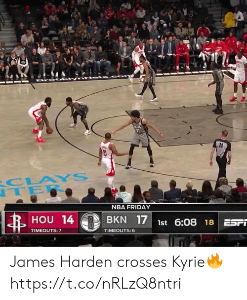 James Harden: 31  14  CLAYS  TER  NBA FRIDAY  HOU 14  BKN 17 1st 6:08 18 ESFT  TIMEOUTS: 7  TIMEOUTS: 6 James Harden crosses Kyrie🔥 https://t.co/nRLzQ8ntri