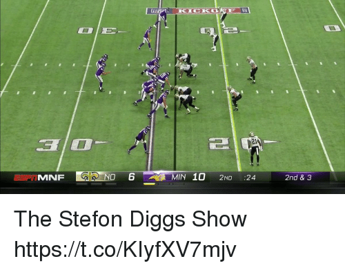 coed: 32  2l  MNF  10 2ND :24  2nd & 3 The Stefon Diggs Show  https://t.co/KIyfXV7mjv