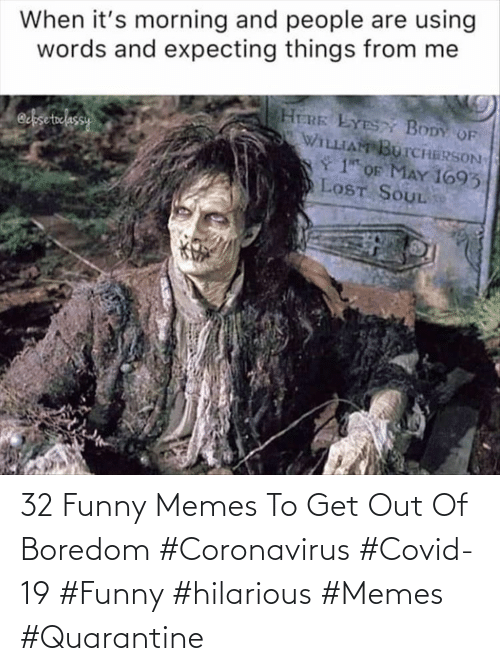 Funny, Memes, and Hilarious: 32 Funny Memes To Get Out Of Boredom  #Coronavirus #Covid-19 #Funny #hilarious #Memes #Quarantine