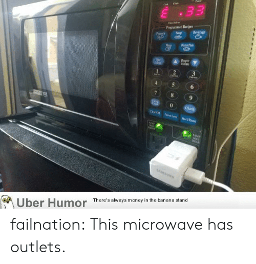 pose: 33  Pragrammed Recipes  Soup  Beverage  Pipoarn  Deer Plat  Nevper  Valume  Tise  e  2  E  E  6  8  9  Clock  Pr Led Start/Pose  AM  MA  9AMP  wnd MAX  REAR  SAMSUN  There's always money in the banana stand  Uber Humor failnation:  This microwave has outlets.