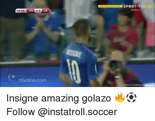 Memes, Soccer, and Amazing: 34:29  ITA  LIE  nGolos com  SPORT T van Insigne amazing golazo 🔥⚽️ Follow @instatroll.soccer