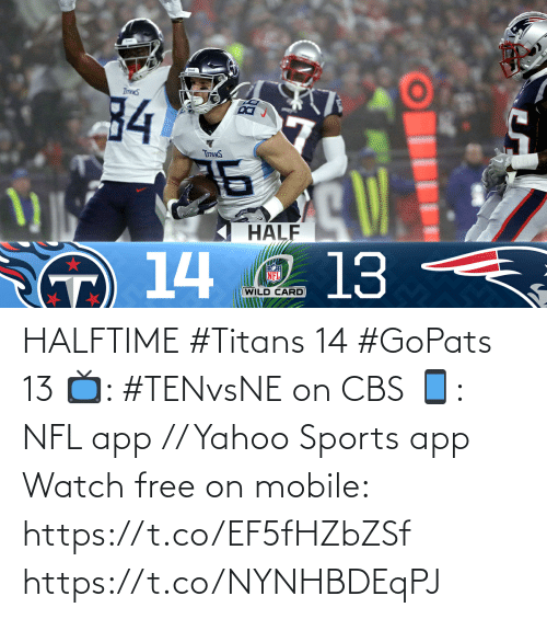 Half: 34  DI  TrmnS  HALF  13  14 O  NFL  (WILD CARD HALFTIME  #Titans 14 #GoPats 13  📺: #TENvsNE on CBS 📱: NFL app // Yahoo Sports app Watch free on mobile: https://t.co/EF5fHZbZSf https://t.co/NYNHBDEqPJ