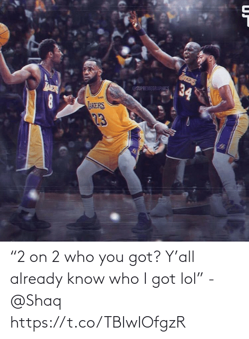 "Shaq: 34  @SUPREMEGRAPHICS  AER  AKERS  23 ""2 on 2 who you got? Y'all already know who I got lol"" - @Shaq https://t.co/TBIwIOfgzR"
