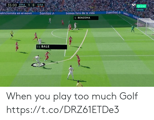 Memes, Too Much, and Golf: 35:00 RMA 1 0 GRA  Otoliga  Directo  Sanitas Sani  utricionista en el móvil  Sanitas  Somos fans de la vida  9 BENZEMA  11 BALE When you play too much Golf https://t.co/DRZ61ETDe3