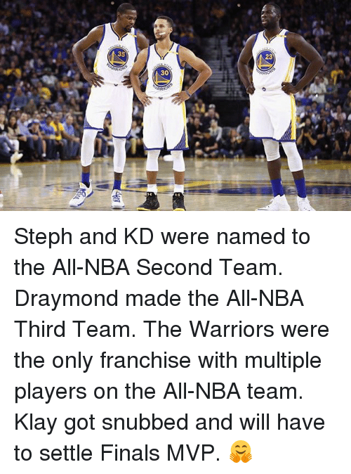all nba teams: 35  ARRIOR  30 Steph and KD were named to the All-NBA Second Team. Draymond made the All-NBA Third Team. The Warriors were the only franchise with multiple players on the All-NBA team. Klay got snubbed and will have to settle Finals MVP. 🤗