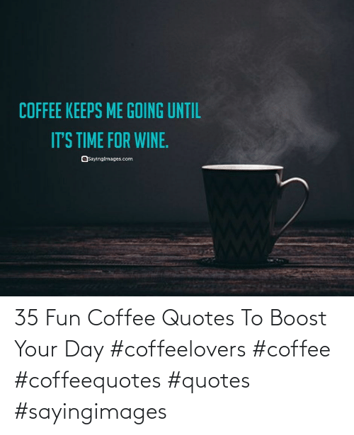fun: 35 Fun Coffee Quotes To Boost Your Day #coffeelovers #coffee #coffeequotes #quotes #sayingimages