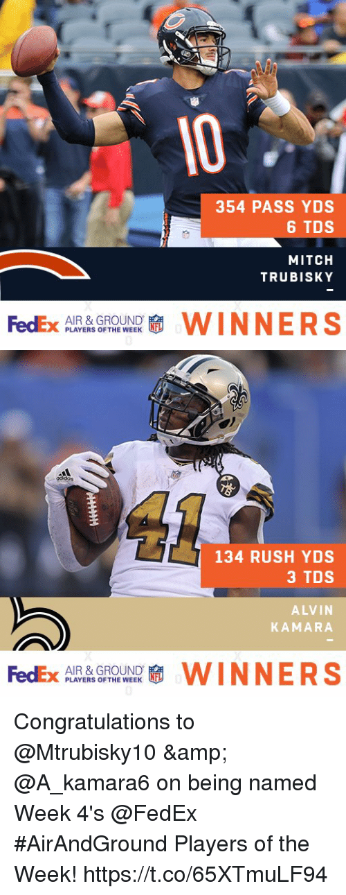 Memes, Congratulations, and Fedex: 354 PASS YDS  6 TDS  MITCH  TRUBISKY  FedEx  AIR & GROUND  PLAYERS OF THE WEEK  WINNERS   odidos  134 RUSH YDS  3 TDS  ALVIN  KAMARA  FedEx  AIR & GROUND  PLAYERS OF THE WEEK  WINNERS Congratulations to @Mtrubisky10 & @A_kamara6 on being named Week 4's @FedEx #AirAndGround Players of the Week! https://t.co/65XTmuLF94
