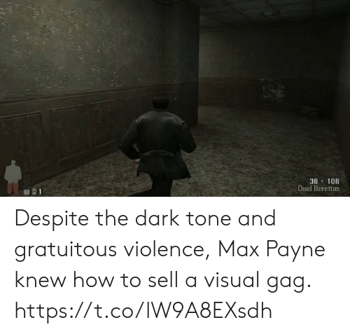 gag: 36+ 106  Dual Berettas Despite the dark tone and gratuitous violence, Max Payne knew how to sell a visual gag. https://t.co/lW9A8EXsdh