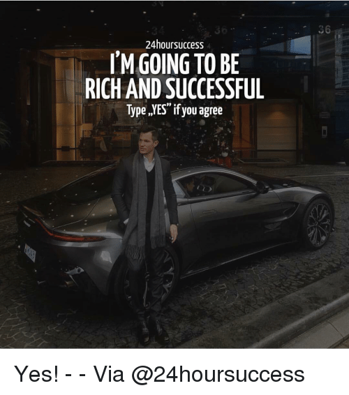 """Memes, 🤖, and Yes: 36  24hoursuccess  TMGOING TO BE  RICH AND SUCCESSFUL  Type ,JYES"""" if you agree  09 . Yes! - - Via @24hoursuccess"""