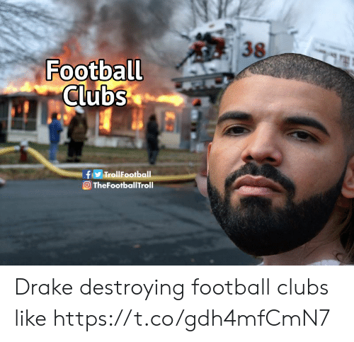 Drake, Football, and Memes: 38  Football  Clubs  fy TrollFootball  TheFootballTroll Drake destroying football clubs like https://t.co/gdh4mfCmN7