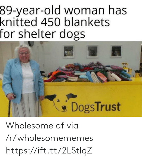 Old woman: 39-year-old woman has  knitted 450 blankets  for shelter dogs  DogsTrust Wholesome af via /r/wholesomememes https://ift.tt/2LStIqZ