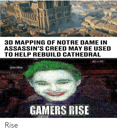 Assassin's Creed: 3D MAPPING OF NOTRE DAME IN  ASSASSIN'S CREED MAY BE USED  TO HELP REBUILD CATHEDRAL  GAMERS RISE Rise