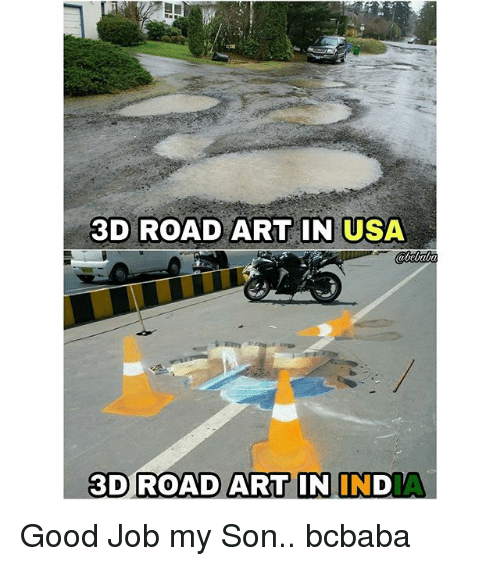 Memes, Good, and 🤖: 3D ROAD ART IN USA  3D ROAD ART IN INDA Good Job my Son.. bcbaba