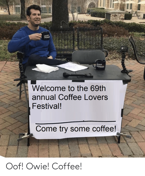 coffee lovers: 3DER  annual Coffee Lovers  Festival!  Come try some coffee! Oof! Owie! Coffee!