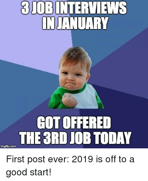 First Post: 3JOBINTERVIEWS  INJANUARY  GOT OFFERED  THE 3RD JOB TODAY  mgilip.com First post ever: 2019 is off to a good start!