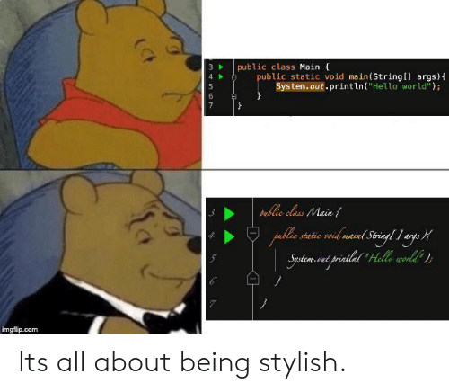 """Hello, World, and Stylish: 3public class Main  ublic static void main(String[l args)  System.out.println(""""Hello world"""");  4  ulc cls Main  blio static vod maind Strina  args  Sustem.vetprintlnt  La  imgflip.com Its all about being stylish."""