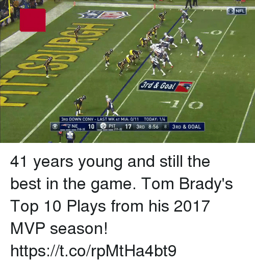 Memes, The Game, and Best: 3RD DOWN CONV LAST WK AT MIA: 0/11 TODAY: 1/4  --NE 10-31 10 -8PİT 1-21 17 3RD 8:56 8 3RD & GOAL 41 years young and still the best in the game.  Tom Brady's Top 10 Plays from his 2017 MVP season! https://t.co/rpMtHa4bt9