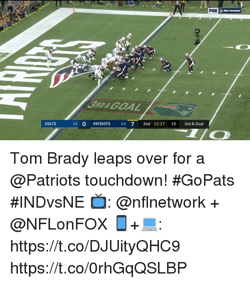 Indianapolis Colts, Memes, and Patriotic: 3RD&GOAL  COLTS  1-3 O PAT  RIOTS 22 7 2nd 12:17 10 3rd &Goal Tom Brady leaps over for a @Patriots touchdown! #GoPats #INDvsNE  📺: @nflnetwork + @NFLonFOX 📱+💻: https://t.co/DJUityQHC9 https://t.co/0rhGqQSLBP