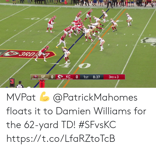 Memes, 🤖, and Williams: 3RD  SF  KC 0  0  3RD &3  1ST  8:37 MVPat 💪  @PatrickMahomes floats it to Damien Williams for the 62-yard TD!  #SFvsKC https://t.co/LfaRZtoTcB