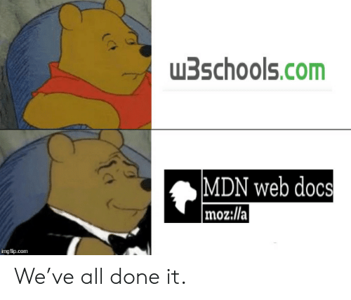 Com, Web, and All: 3schools.com  MDN web docs  |moz://a  imgflip.com We've all done it.