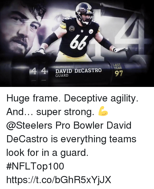 Memes, Steelers, and Pro: 4 4 DAVID DECASTOE  YEAR  GUARD  97 Huge frame. Deceptive agility. And… super strong. 💪   @Steelers Pro Bowler David DeCastro is everything teams look for in a guard. #NFLTop100 https://t.co/bGhR5xYjJX