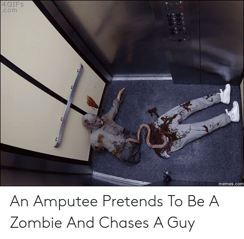 Memes, Gifs, and Zombie: 4 GIFS  com  memes.com An Amputee Pretends To Be A Zombie And Chases A Guy