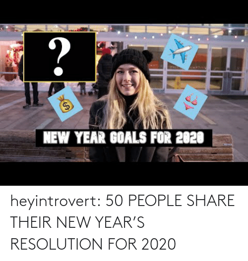 Https Www Youtube Com: ?  $4  NEW YEAR GOALS FOR 2020 heyintrovert:  50 PEOPLE SHARE THEIR NEW YEAR'S RESOLUTION FOR 2020