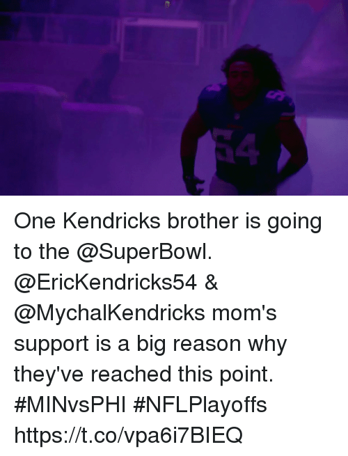 Memes, Moms, and Superbowl: 4 One Kendricks brother is going to the @SuperBowl.  @EricKendricks54 & @MychalKendricks mom's support is a big reason why they've reached this point. #MINvsPHI #NFLPlayoffs https://t.co/vpa6i7BIEQ