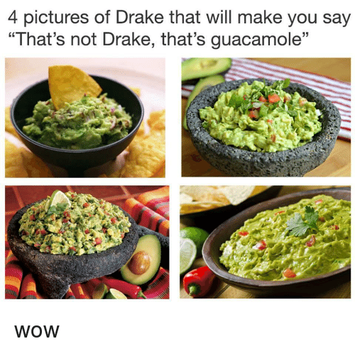 "Guacamole: 4 pictures of Drake that will make you say  ""That's not Drake, that's guacamole"" wow"