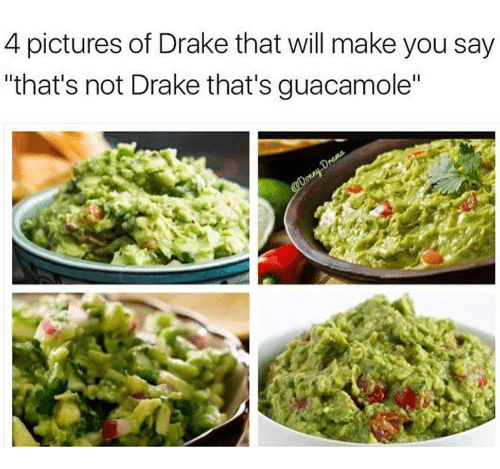 "Guacamole: 4 pictures of Drake that will make you say  ""that's not Drake that's guacamole"""