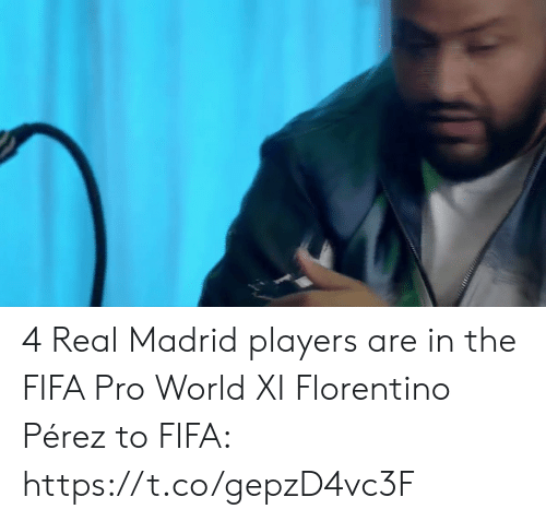 madrid: 4 Real Madrid players are in the FIFA Pro World XI  Florentino Pérez to FIFA: https://t.co/gepzD4vc3F