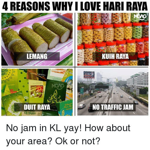 traffic jam: 4 REASONS WHY I LOVE HARI RAYA  LEMANG  KUIH RAYA  DUIT RAYA  NO TRAFFIC JAM No jam in KL yay! How about your area? Ok or not?