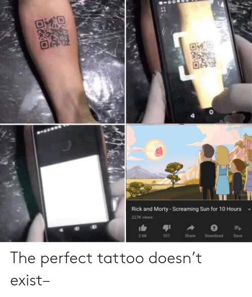 Rick and Morty: 4  Rick and Morty-Screaming Sun for 10 Hours  227K views  Download  2.6K  Share  107  Save  O The perfect tattoo doesn't exist–
