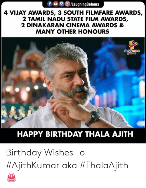 tamil: 4 VIJAY AWARDS, 3 SOUTH FILMFARE AWARDS,  2 TAMIL NADU STATE FILM AWARDS,  2 DINAKARAN CINEMA AWARDS &  MANY OTHER HONOURS  HAPPY BIRTHDAY THALA AJITH Birthday Wishes To #AjithKumar aka #ThalaAjith 🎂
