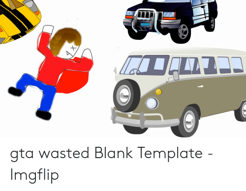 Wasted Gta: 4 X gta wasted Blank Template - Imgflip