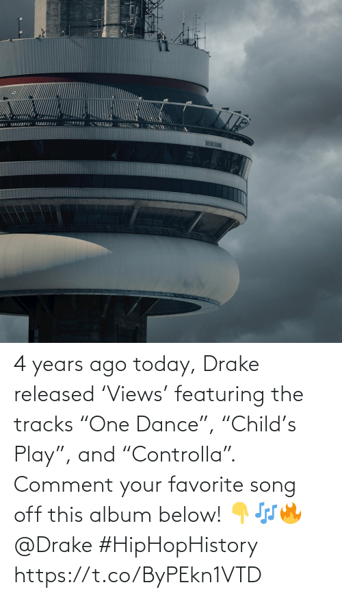 "Favorite: 4 years ago today, Drake released 'Views' featuring the tracks ""One Dance"", ""Child's Play"", and ""Controlla"". Comment your favorite song off this album below! 👇🎶🔥 @Drake #HipHopHistory https://t.co/ByPEkn1VTD"