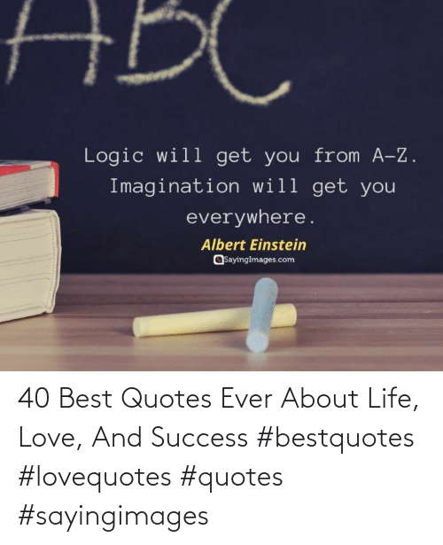 ever: 40 Best Quotes Ever About Life, Love, And Success #bestquotes #lovequotes #quotes #sayingimages