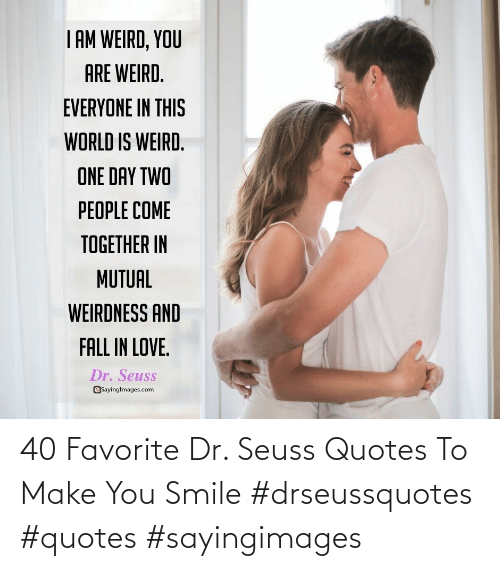 Dr: 40 Favorite Dr. Seuss Quotes To Make You Smile #drseussquotes #quotes #sayingimages