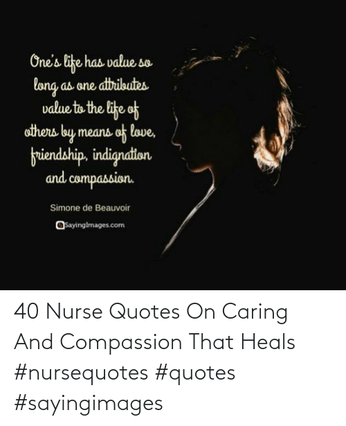 Compassion: 40 Nurse Quotes On Caring And Compassion That Heals #nursequotes #quotes #sayingimages