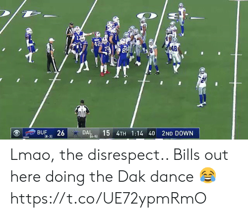 LMAO: 42  S 48  85  BUF  26  DAL  (6-5)  15 4TH 1:14 40 2ND DOWN  18-31 Lmao, the disrespect.. Bills out here doing the Dak dance 😂 https://t.co/UE72ypmRmO