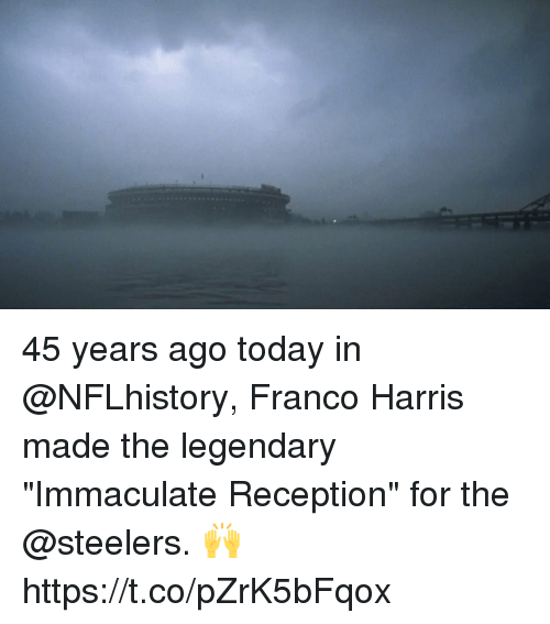 "Memes, Steelers, and Today: 45 years ago today in @NFLhistory, Franco Harris made the legendary ""Immaculate Reception"" for the @steelers. 🙌 https://t.co/pZrK5bFqox"