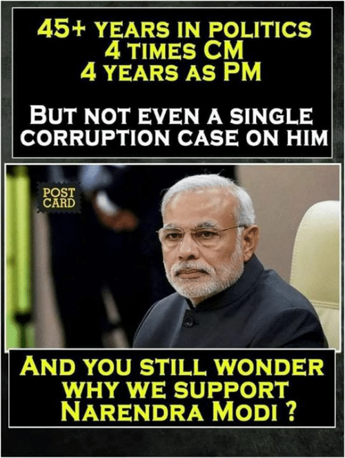 Memes, Politics, and Corruption: 45+ YEARS IN POLITICS  4 TIMES CM  4 YEARS AS PM  BUT NOT EVEN A SINGLE  CORRUPTION CASE ON HIM  POST  CARD  AND YOU STILL WONDER  WHY WE SUPPORT  NARENDRA MoDI ?