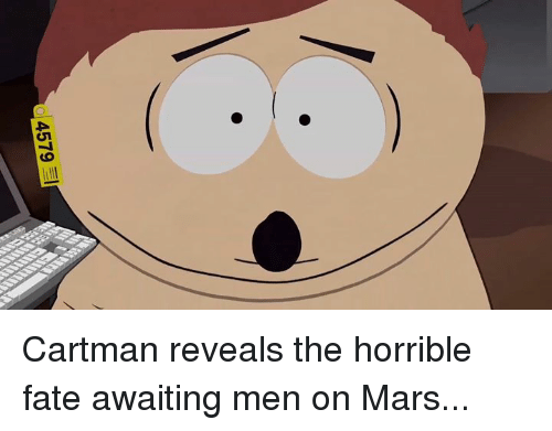 Dank, Mars, and Fate: 4579 Cartman reveals the horrible fate awaiting men on Mars...