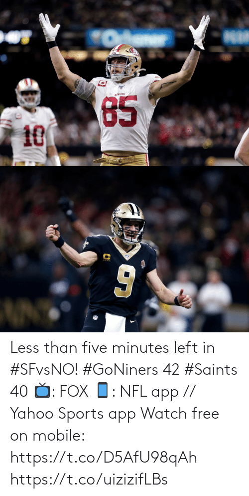 Memes, Nfl, and New Orleans Saints: 49 RS  85  10 Less than five minutes left in #SFvsNO!  #GoNiners 42 #Saints 40  📺: FOX 📱: NFL app // Yahoo Sports app Watch free on mobile: https://t.co/D5AfU98qAh https://t.co/uizizifLBs