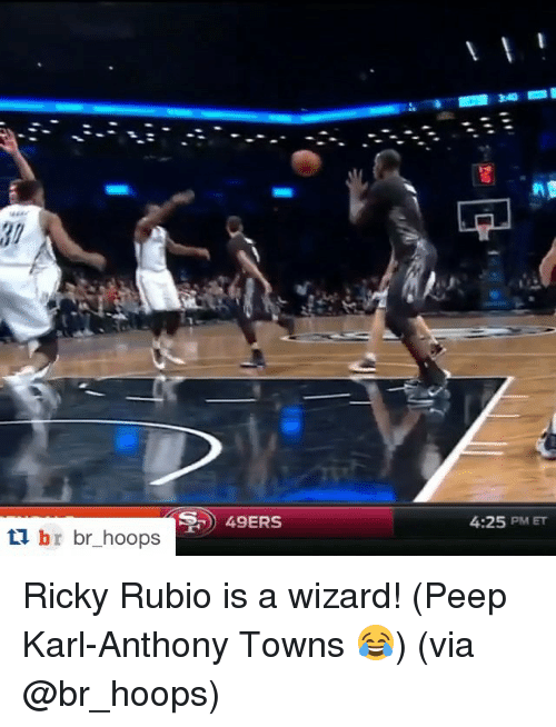 Karl-Anthony Towns: 49ERS  br br hoops  4:25 PM ET Ricky Rubio is a wizard! (Peep Karl-Anthony Towns 😂) (via @br_hoops)